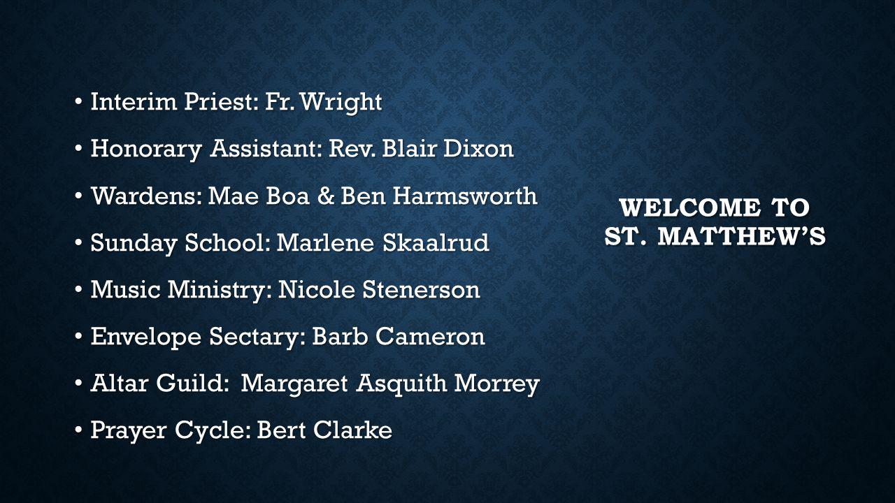 WELCOME TO ST.MATTHEW'S Interim Priest: Fr. Wright Interim Priest: Fr.