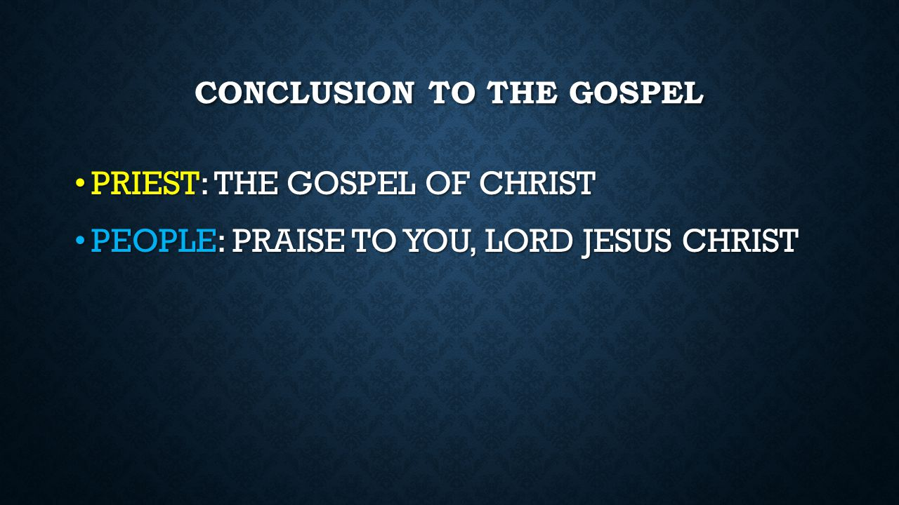 CONCLUSION TO THE GOSPEL PRIEST: THE GOSPEL OF CHRIST PRIEST: THE GOSPEL OF CHRIST PEOPLE: PRAISE TO YOU, LORD JESUS CHRIST PEOPLE: PRAISE TO YOU, LOR