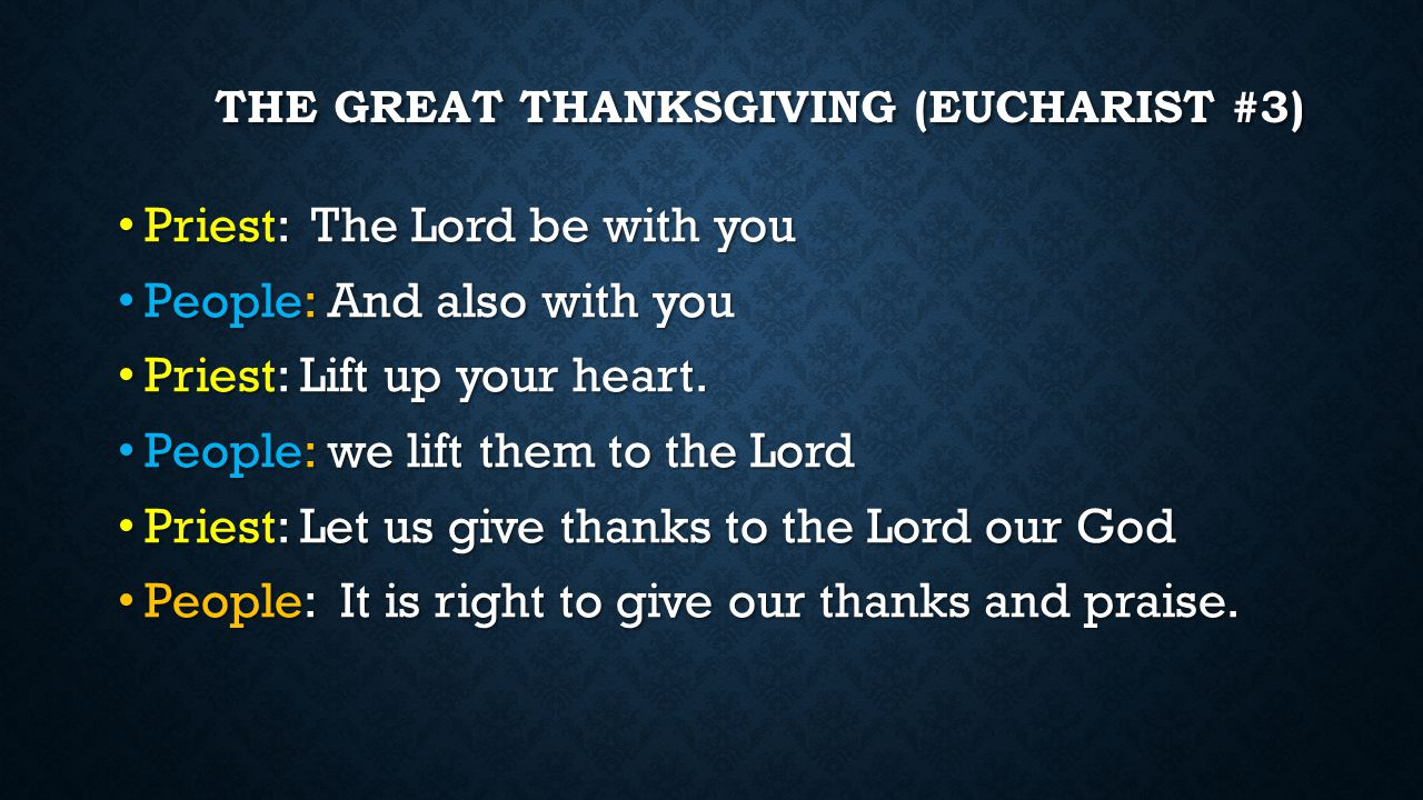 THE GREAT THANKSGIVING (EUCHARIST #3) Priest: The Lord be with you Priest: The Lord be with you People: And also with you People: And also with you Pr