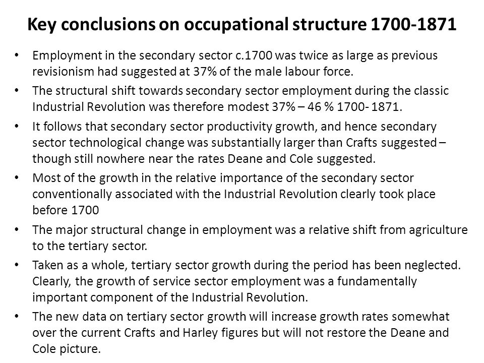 Key conclusions on occupational structure 1700-1871 Employment in the secondary sector c.1700 was twice as large as previous revisionism had suggested at 37% of the male labour force.
