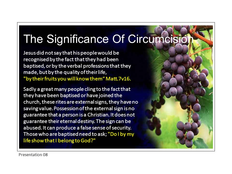 Presentation 08 The Significance Of Circumcision Jesus did not say that his people would be recognised by the fact that they had been baptised, or by