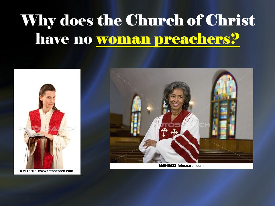Why does the Church of Christ have no woman preachers