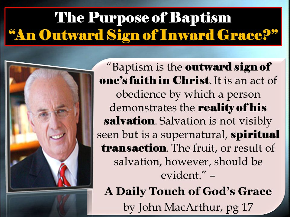 Baptism is the outward sign of one's faith in Christ.