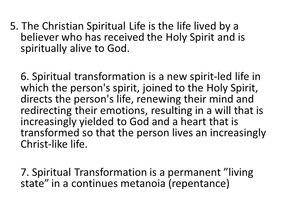 5. The Christian Spiritual Life is the life lived by a believer who has received the Holy Spirit and is spiritually alive to God. 6. Spiritual transfo