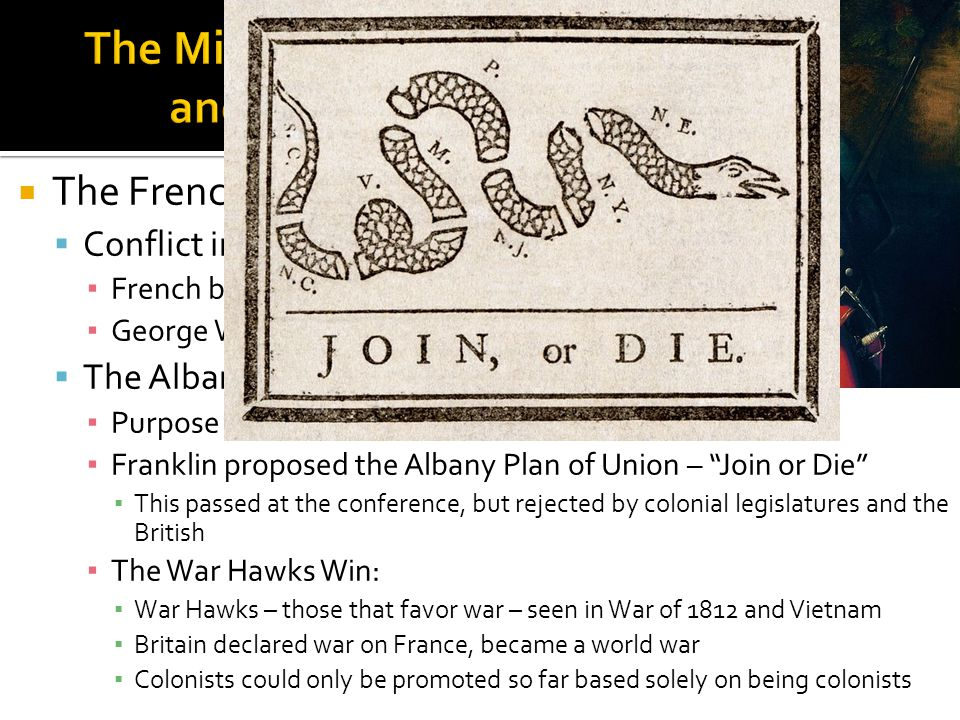  The Great War for Empire:  After 9 years of fighting, Britain wins the French and Indian (7 Years' War)  France is essentially removed from North America – Indians lost a valuable trading partner  Pontiac's Rebellion (1763): Indian rebellion against colonists encroaching on their land, led to the British issuing The Proclamation Line of 1763