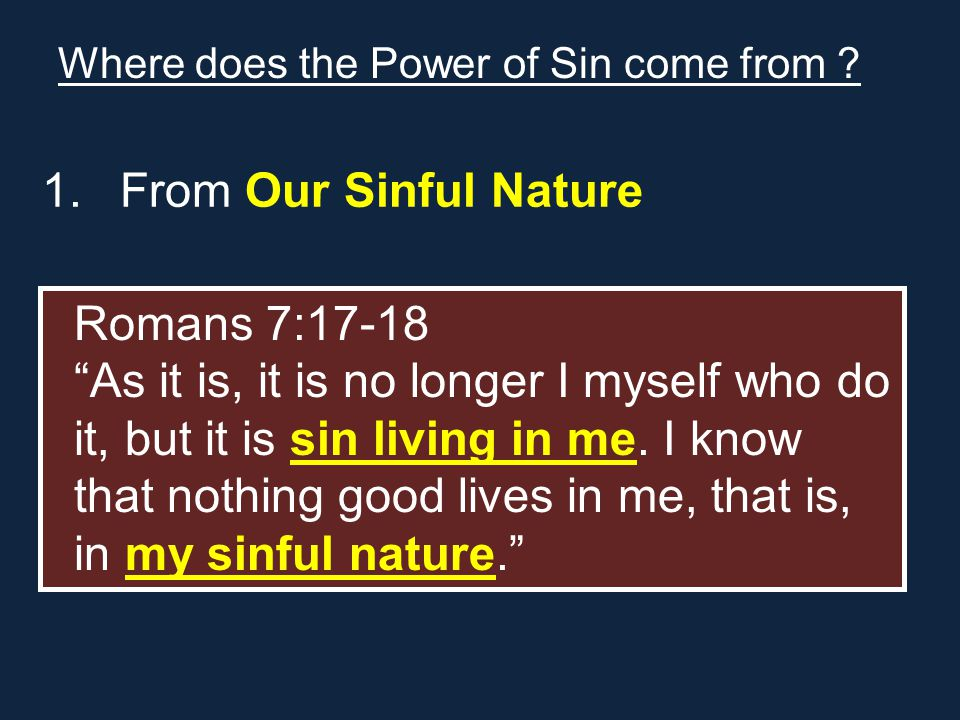 1.From Our Sinful Nature Where does the Power of Sin come from .