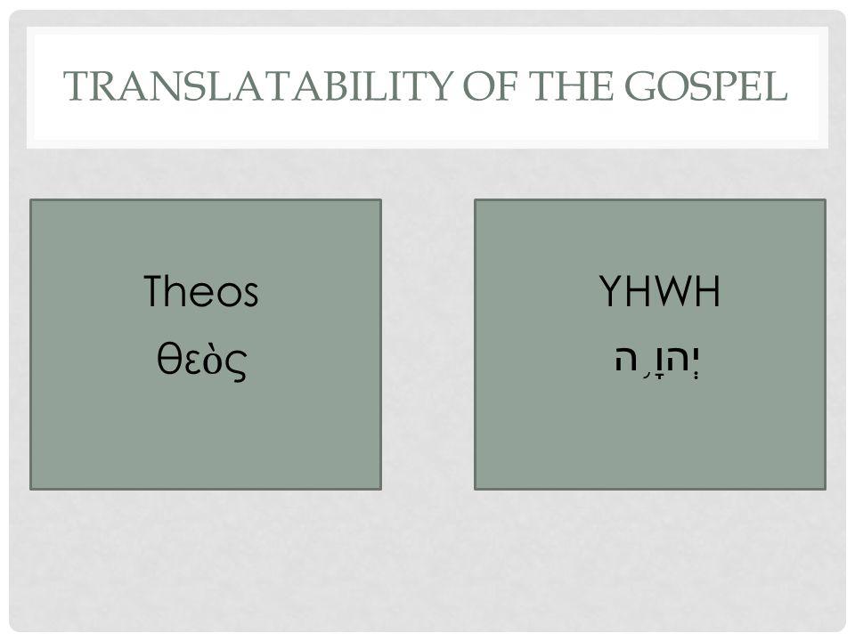 TRANSLATABILITY OF THE GOSPEL TheosYHWH θε ὸ ς יְהוָ ֥ ה