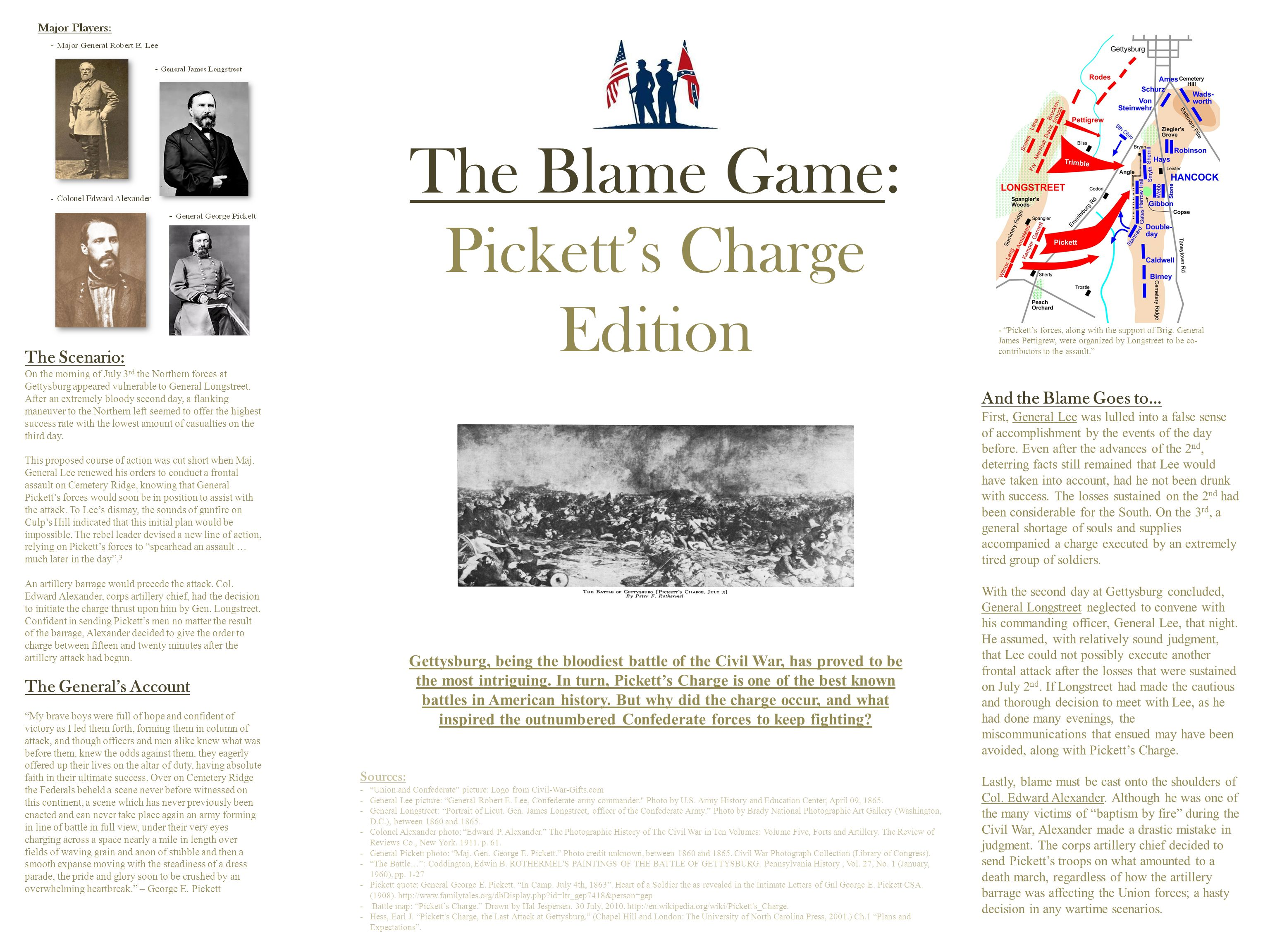 The Blame Game: Pickett's Charge Edition Gettysburg, being the bloodiest battle of the Civil War, has proved to be the most intriguing.