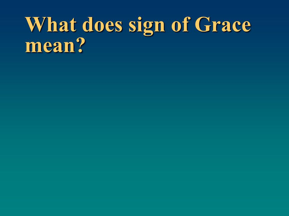What does sign of Grace mean?