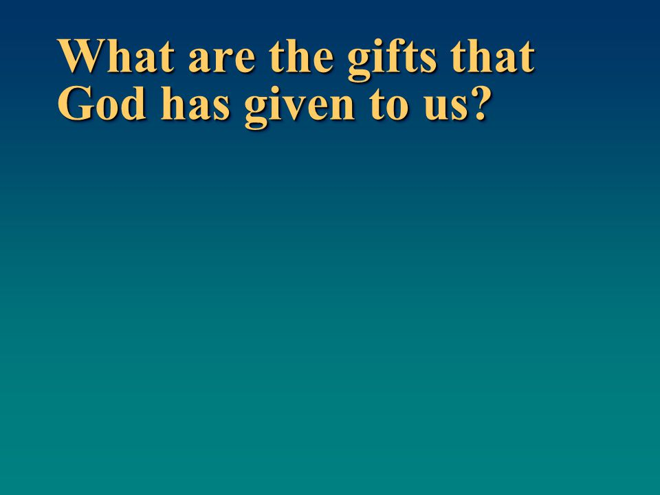 What are the gifts that God has given to us?