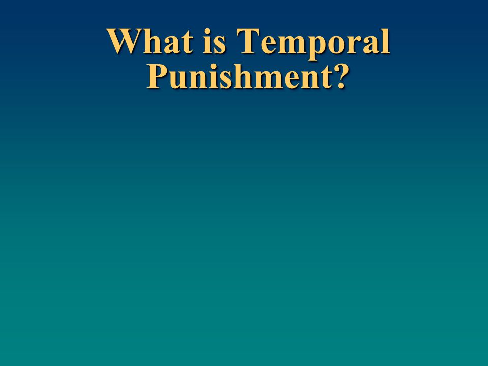 What is Temporal Punishment?