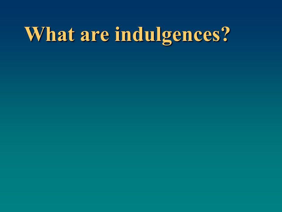 What are indulgences?