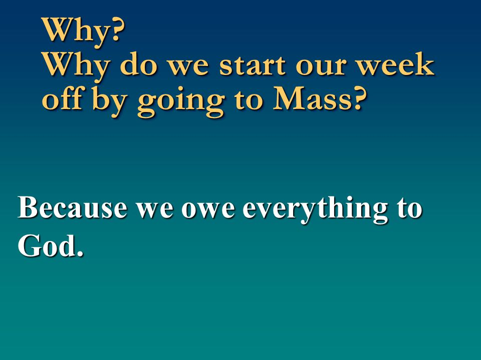 Why do we start our week off by going to Mass?