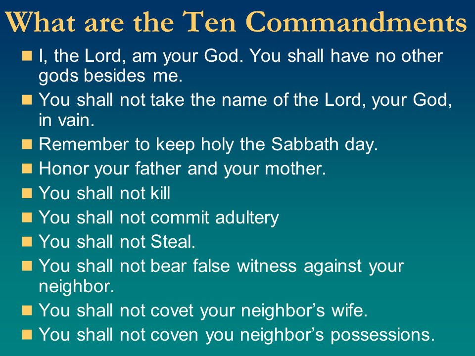 What are the Ten Commandments I, the Lord, am your God. You shall have no other gods besides me. You shall not take the name of the Lord, your God, in