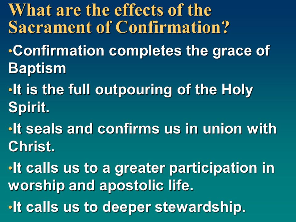 What are the effects of the Sacrament of Confirmation? Confirmation completes the grace of Baptism Confirmation completes the grace of Baptism It is t