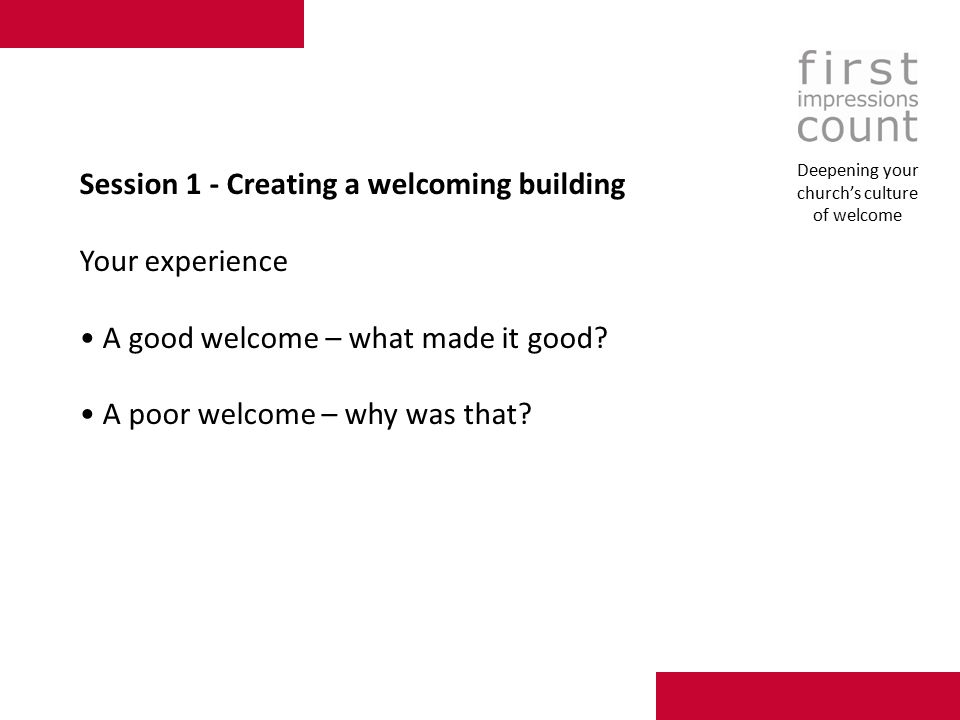 Session 1 - Creating a welcoming building Your experience A good welcome – what made it good.