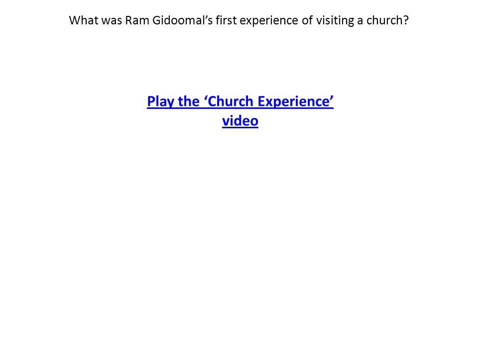 What was Ram Gidoomal's first experience of visiting a church Play the 'Church Experience' video