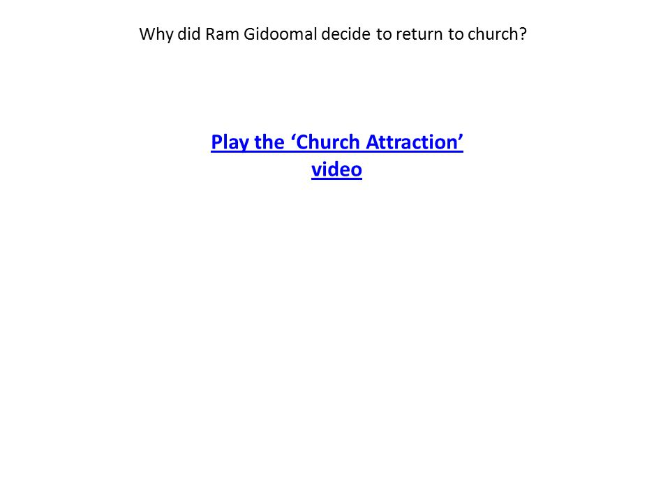 Why did Ram Gidoomal decide to return to church Play the 'Church Attraction' video