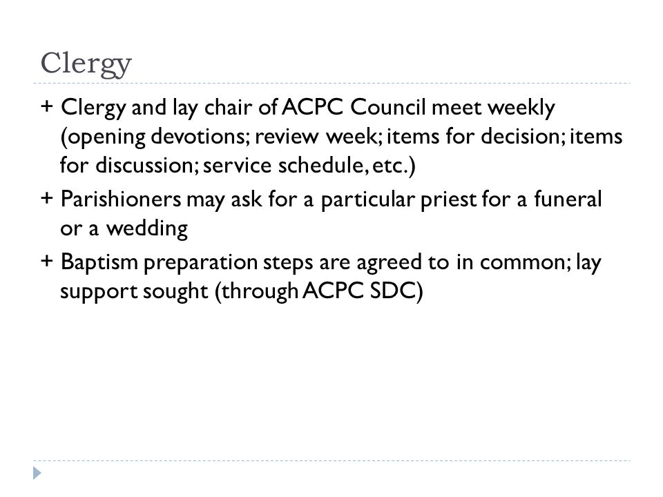 Clergy + Clergy and lay chair of ACPC Council meet weekly (opening devotions; review week; items for decision; items for discussion; service schedule,