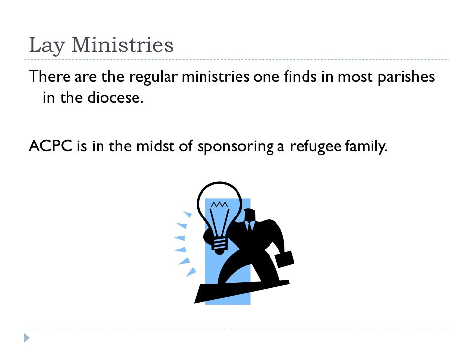 Lay Ministries There are the regular ministries one finds in most parishes in the diocese. ACPC is in the midst of sponsoring a refugee family.