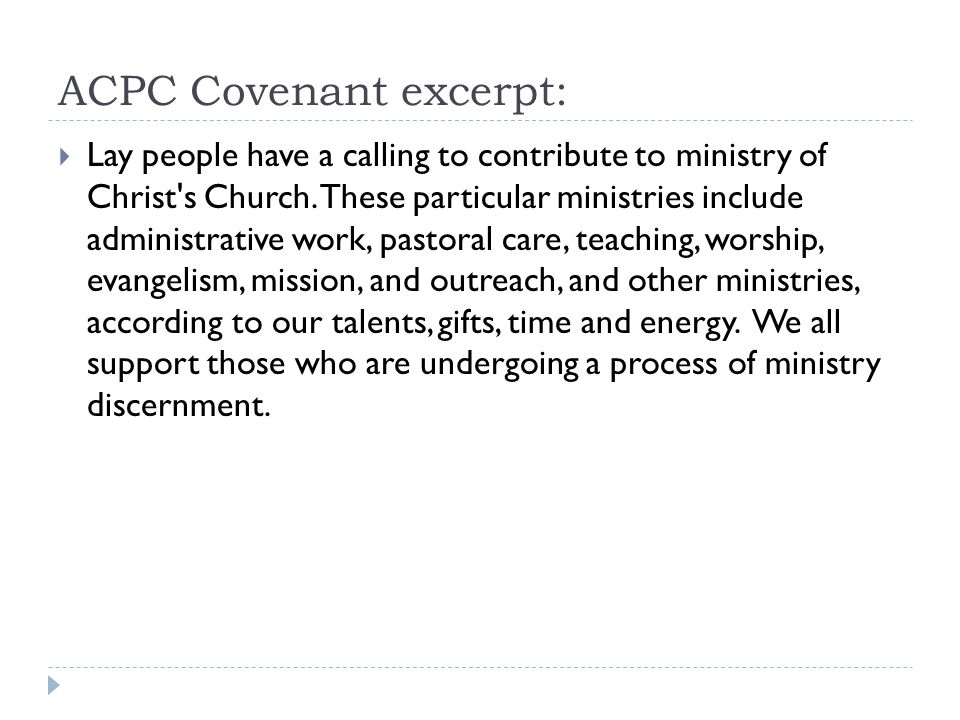 ACPC Covenant excerpt:  Lay people have a calling to contribute to ministry of Christ's Church. These particular ministries include administrative wo