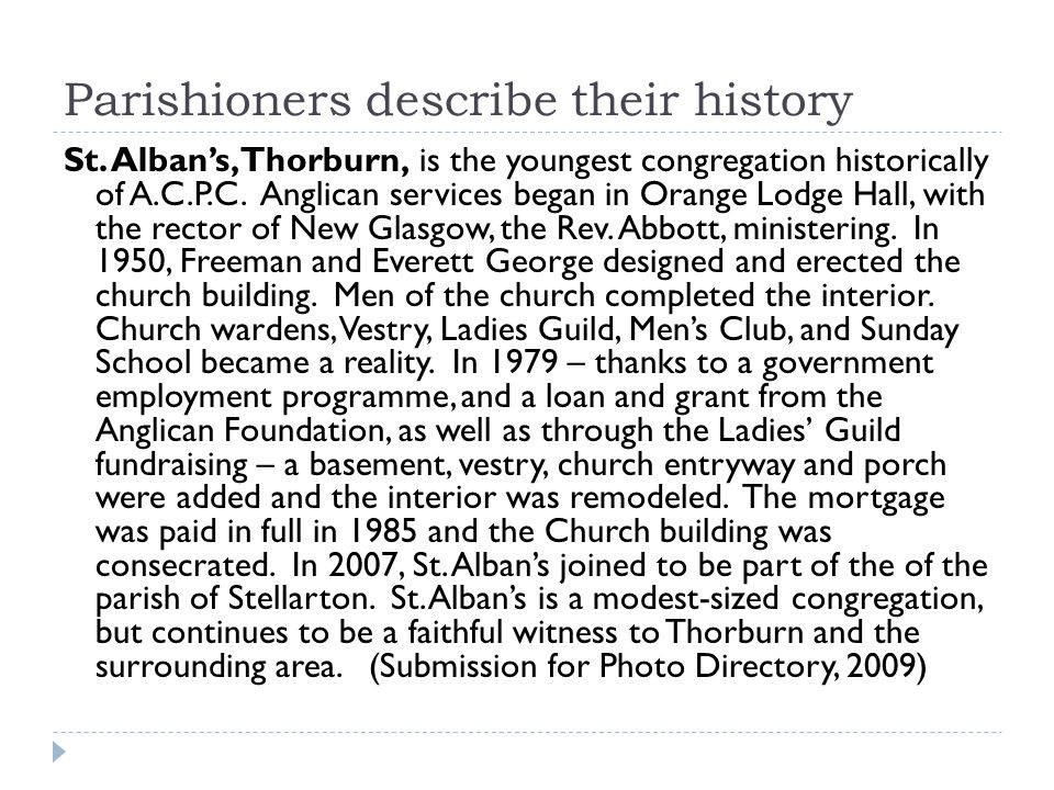 Parishioners describe their history St. Alban's, Thorburn, is the youngest congregation historically of A.C.P.C. Anglican services began in Orange Lod