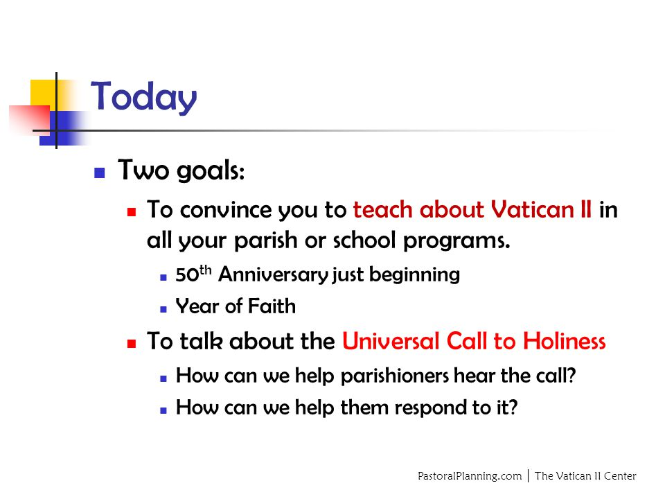 PastoralPlanning.com │ The Vatican II Center Today Two goals: To convince you to teach about Vatican II in all your parish or school programs.