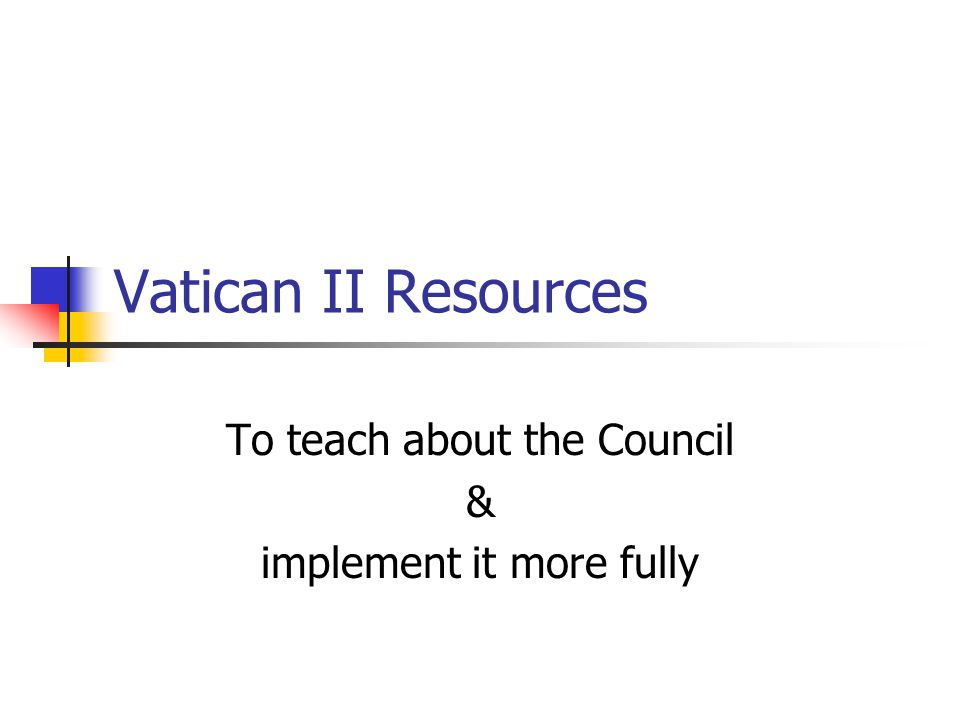 Vatican II Resources To teach about the Council & implement it more fully