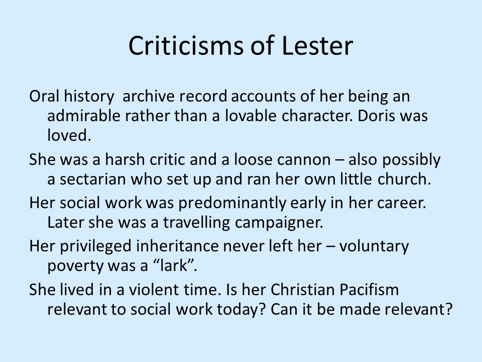 Criticisms of Lester Oral history archive record accounts of her being an admirable rather than a lovable character. Doris was loved. She was a harsh