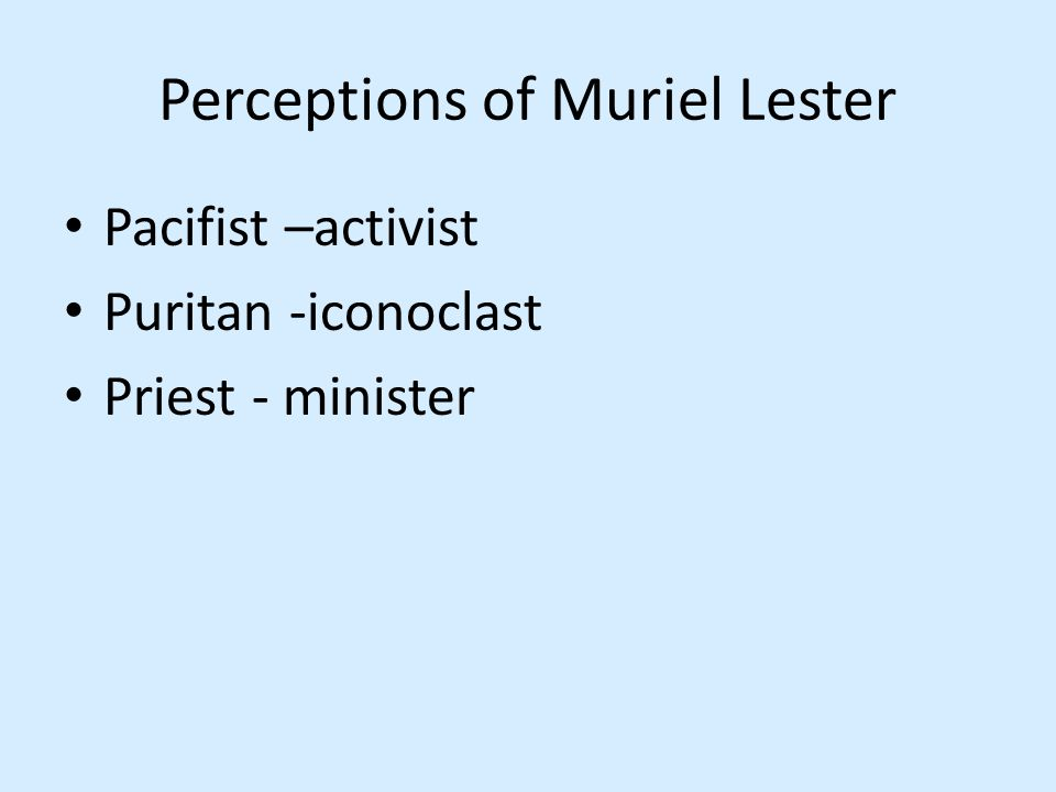 Perceptions of Muriel Lester Pacifist –activist Puritan -iconoclast Priest - minister