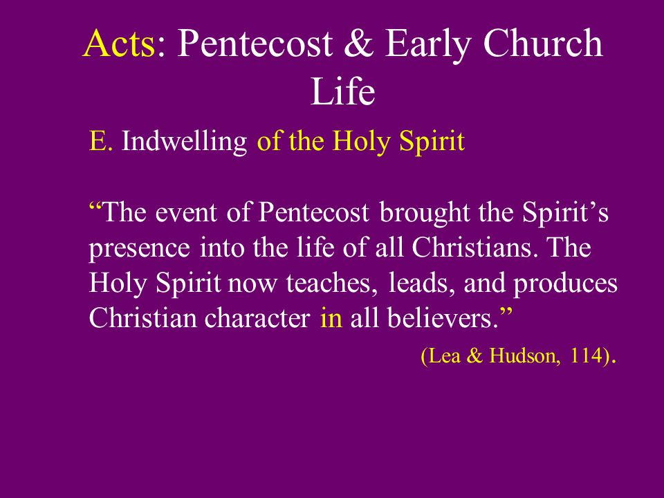 "Acts: Pentecost & Early Church Life E. Indwelling of the Holy Spirit ""The event of Pentecost brought the Spirit's presence into the life of all Christ"
