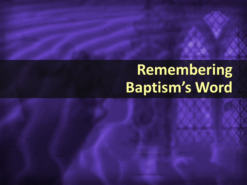 Remembering Baptism's Word Remembering Baptism's Word