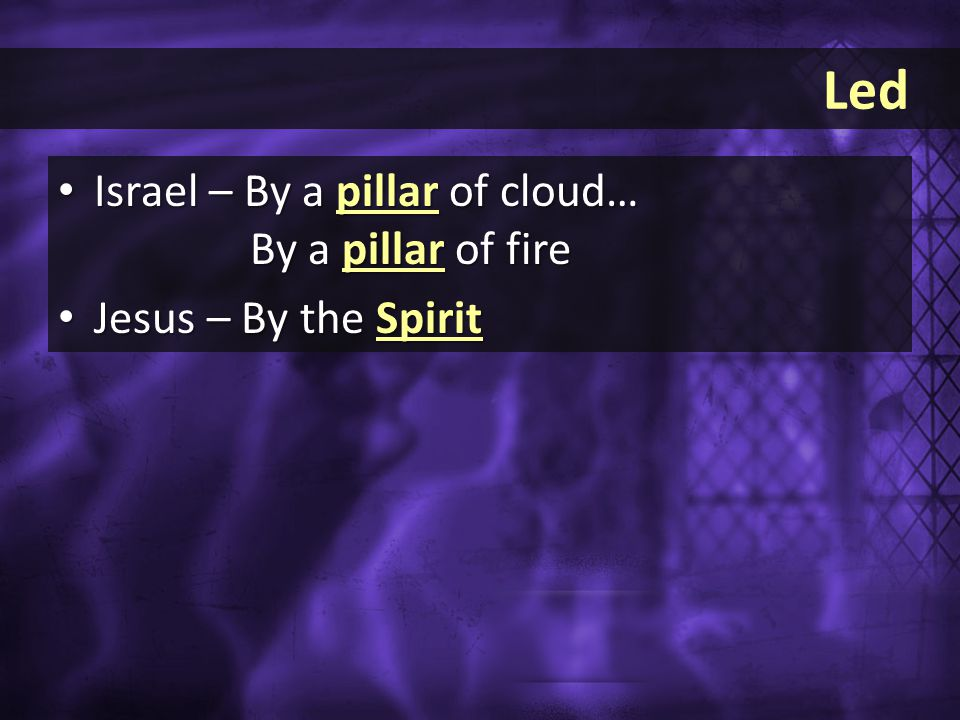 Led Israel – By a pillar of cloud… Israel – By a pillar of cloud… By a pillar of fire Jesus – By the Spirit Jesus – By the Spirit