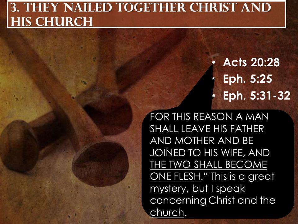 Acts 20:28 Eph. 5:25 Eph. 5:31-32 3.