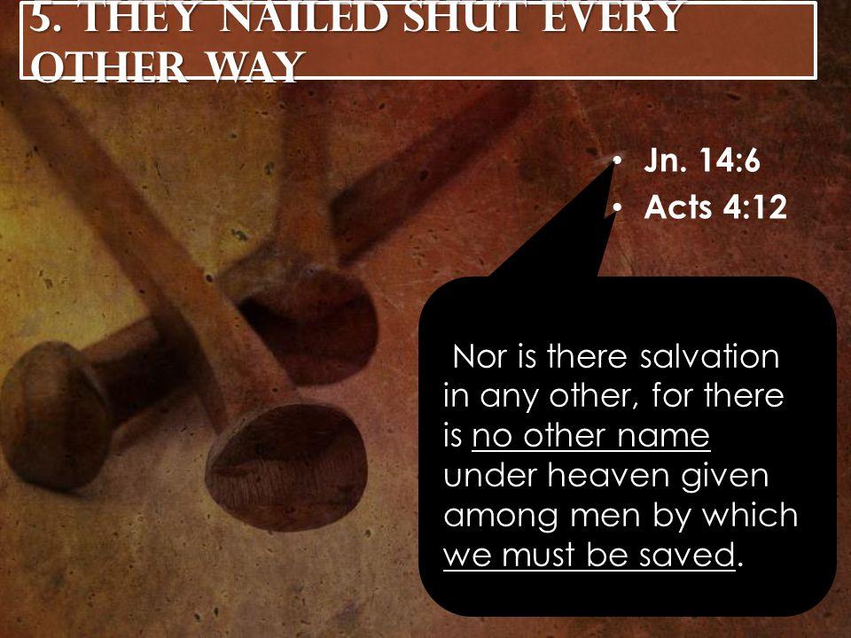 6.They Nailed Down the Love of God Rom. 5:8-9 Matt.