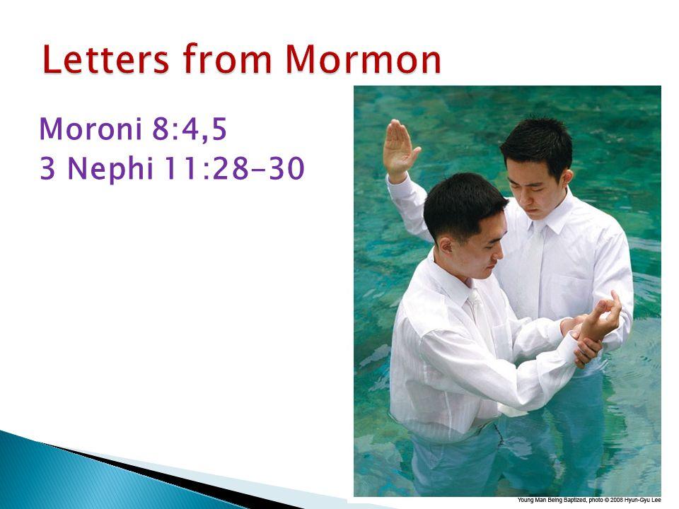 Moroni 8:4,5 3 Nephi 11:28-30