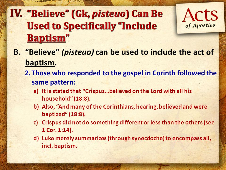 B. Believe (pisteuo) can be used to include the act of baptism.