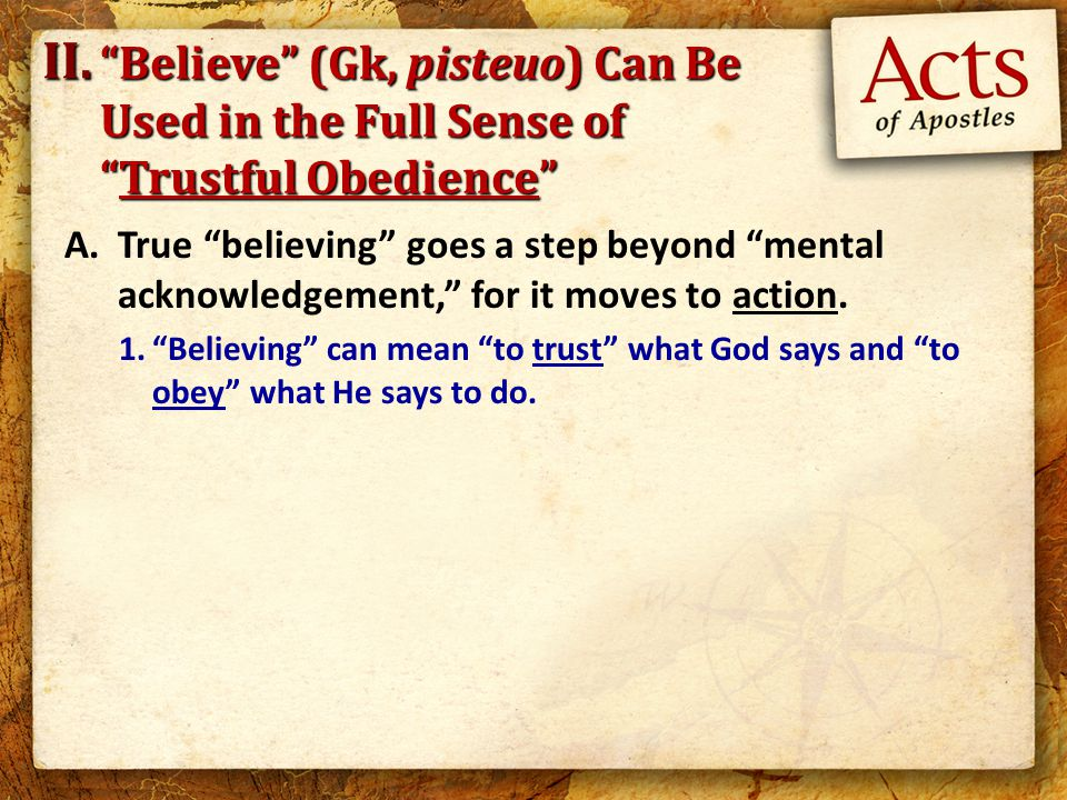 A.True believing goes a step beyond mental acknowledgement, for it moves to action.