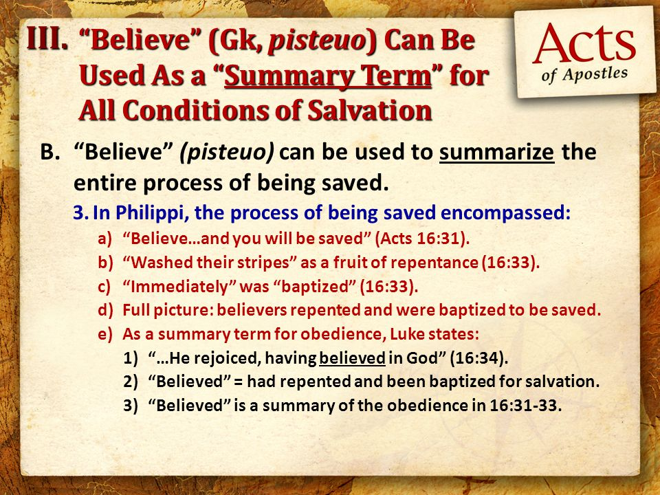 B. Believe (pisteuo) can be used to summarize the entire process of being saved.