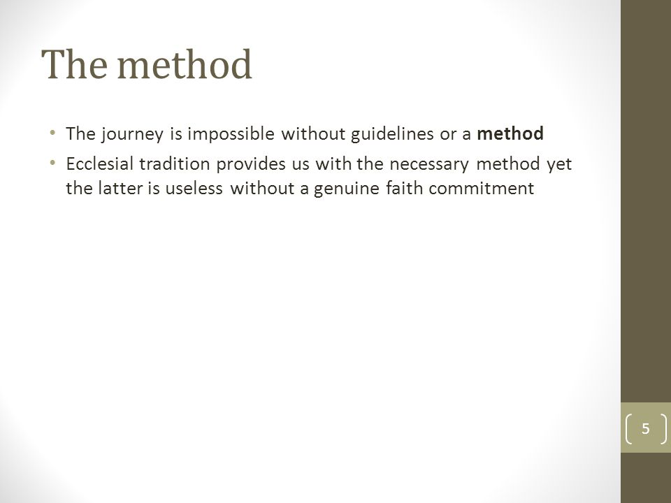 The method The journey is impossible without guidelines or a method Ecclesial tradition provides us with the necessary method yet the latter is useless without a genuine faith commitment 5