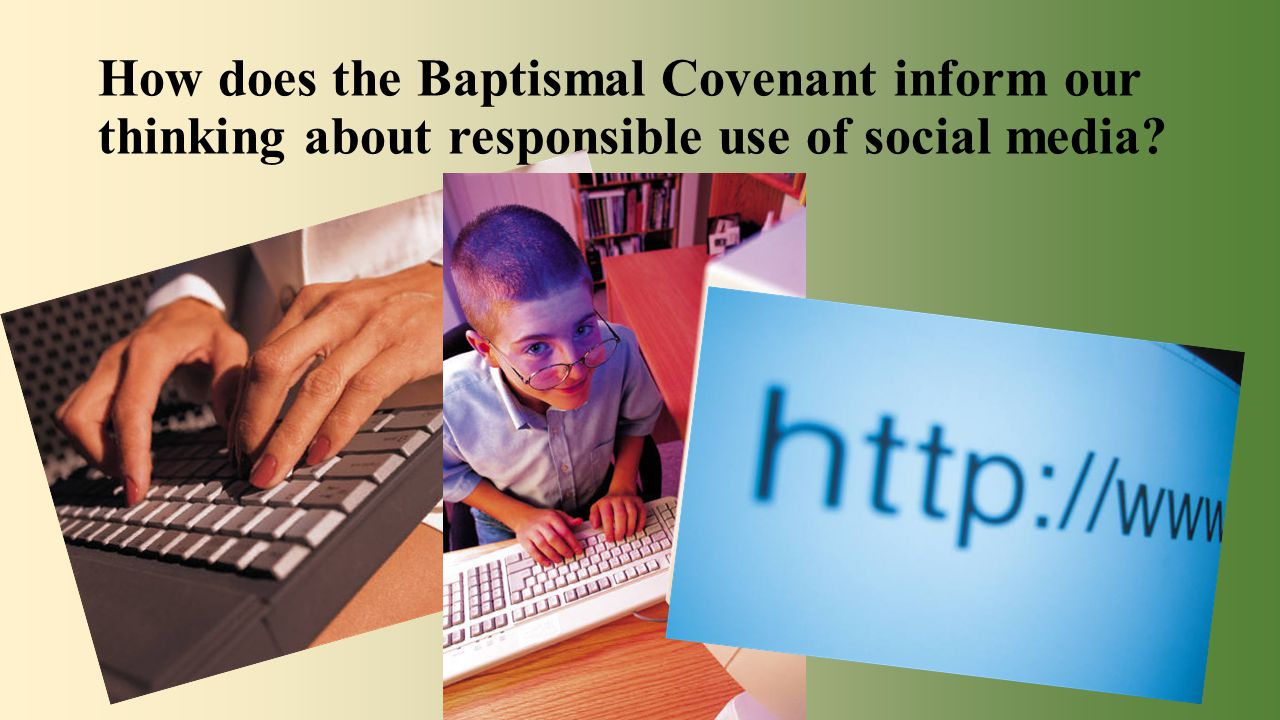 How does the Baptismal Covenant inform our thinking about responsible use of social media?