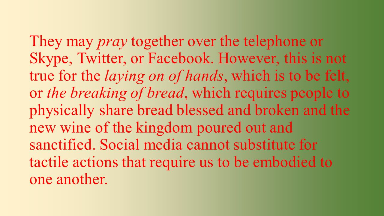 They may pray together over the telephone or Skype, Twitter, or Facebook.