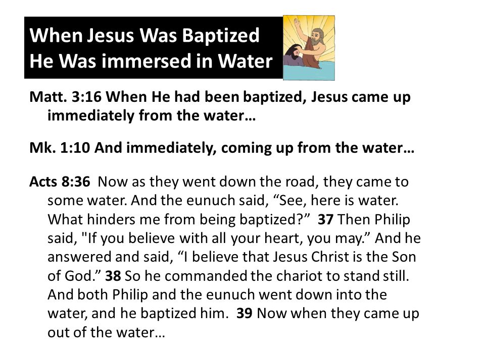 When Jesus Was Baptized He Was immersed in Water Matt.