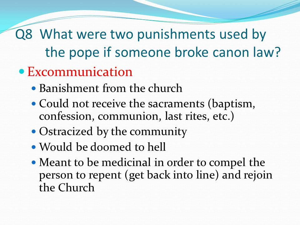 Q8 What were two punishments used by the pope if someone broke canon law.