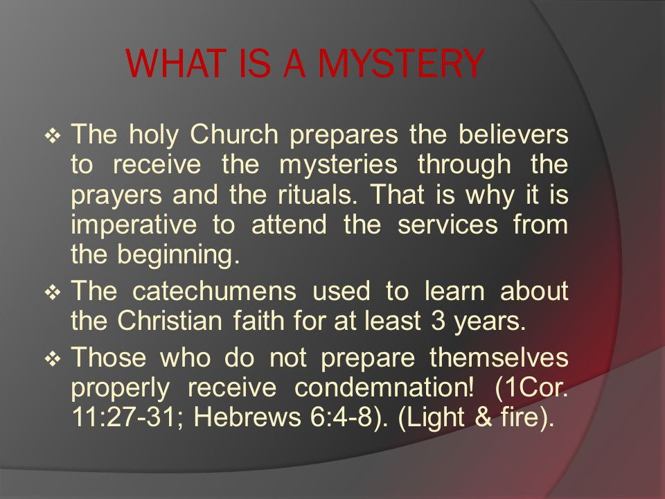 WHAT IS A MYSTERY  The holy Church prepares the believers to receive the mysteries through the prayers and the rituals.