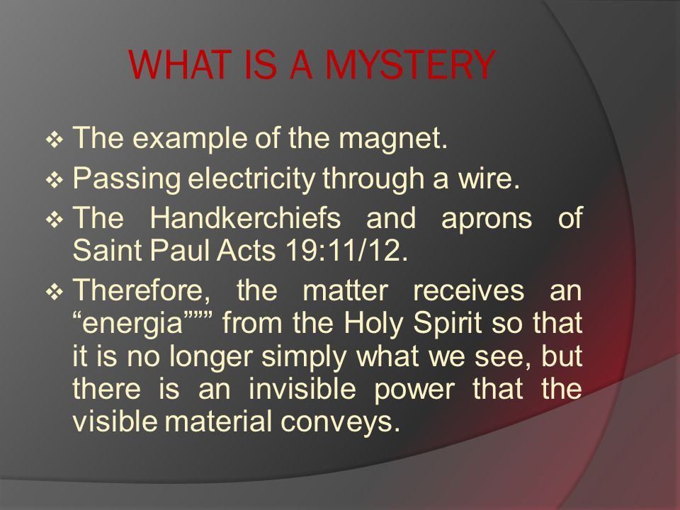 WHAT IS A MYSTERY  The example of the magnet.  Passing electricity through a wire.