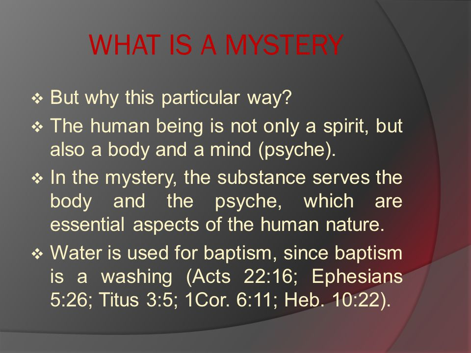 WHAT IS A MYSTERY  But why this particular way.