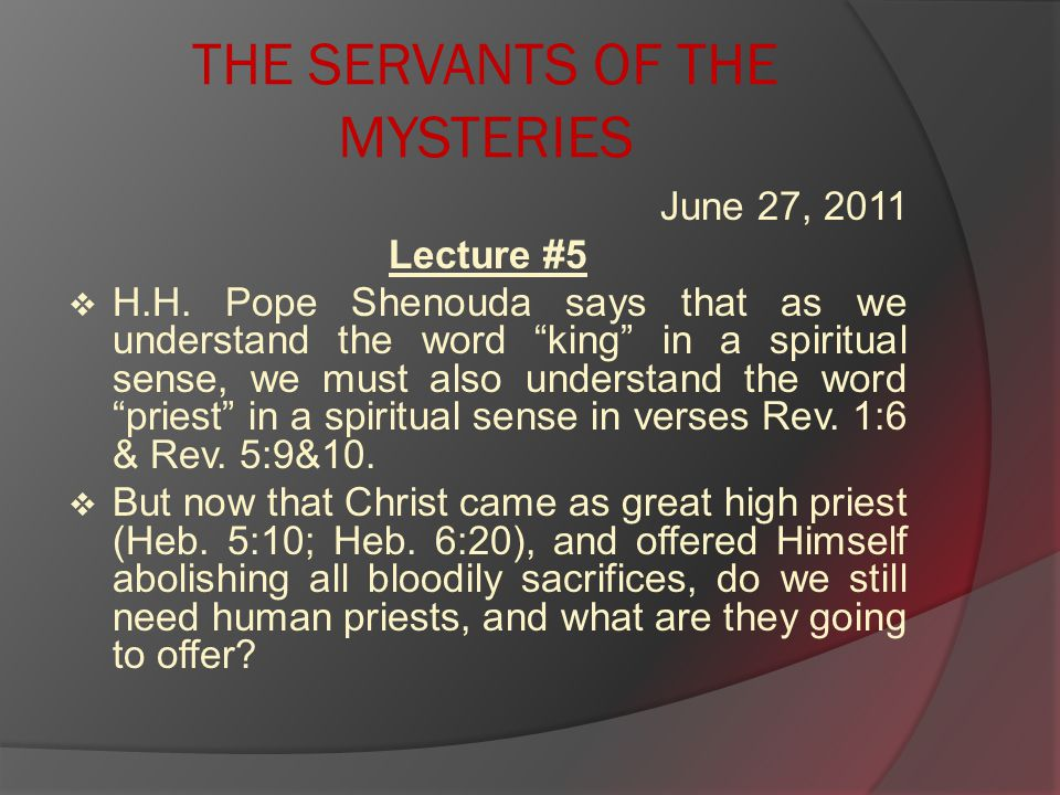 THE SERVANTS OF THE MYSTERIES June 27, 2011 Lecture #5  H.H.