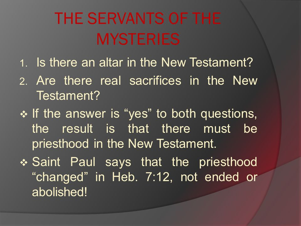 THE SERVANTS OF THE MYSTERIES 1. Is there an altar in the New Testament.