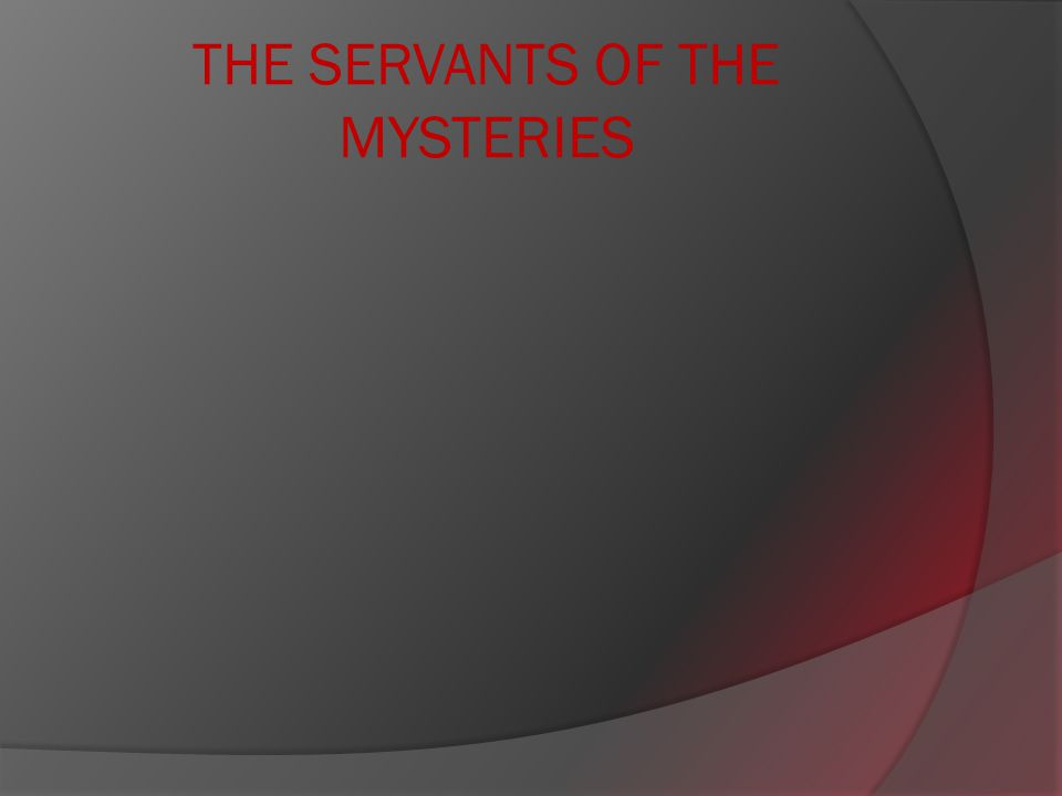 THE SERVANTS OF THE MYSTERIES